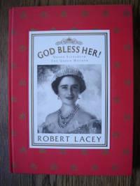 God Bless Her! : Queen Elizabeth, the Queen Mother