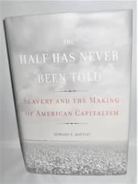 The Half Has Never Been Told:  Slavery and the Making of Amrican Captialism