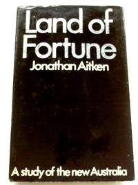 Land of Fortune: Study of New Australia by Jonathan Aitken - Signed First Edition - 1971 - from World of Rare Books (SKU: 1555492618TMB)