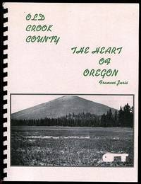 Old Crook County: The Heart of Oregon