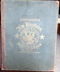 JOHNSON'S NEW ILLUSTRATED (STEEL PLATE( FAMILY ATLAS, WITH PHYSICAL GEOGRAPHY,  AND WITH DESCRIPTIONS GEOGRAPHICAL, STATISTICAL, AND HISTORICAL, INCLUDING THE LATEST FEDERAL CENSUS, A GEOGRAPHICAL INDEX, AND A CHRONOLOGICAL HISTORY OF THE CIVIL WAR ...