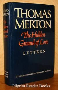 The Hidden Ground of Love, The Letters of Thomas Merton on Religious  Experience and Social Concerns.