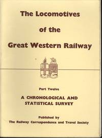 Locomotives of the Great Western Railway: Part. 12 - A Chronological And Statisical Survey