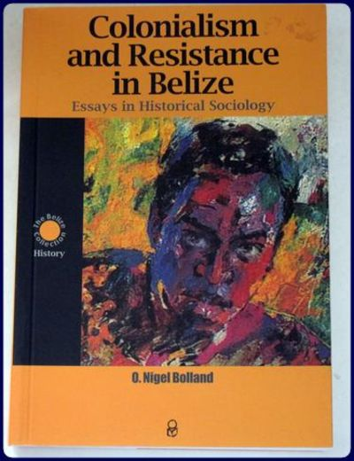 belize colonialism essay historical in in resistance sociology First definition comes from a belize history primer and describes the wide reach of   colonialism and resistance in belize: essays in historical.