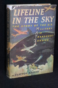 Lifeline in the Sky; The Story of the U.S. Military Air Transport Service (MATS)
