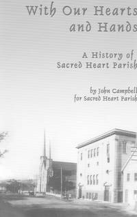 With Our Hearts and Hands: a History of Sacred Heart Parish