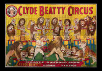 Clyde Beatty Circus. Gigantic Railroad Show. Greatest Wild Animal Act Of All Time…Black Maned African Lions, Royal Bengal Tigers