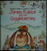 The Wildest West Country Tale Of James Rabbit And The Giggle Berries