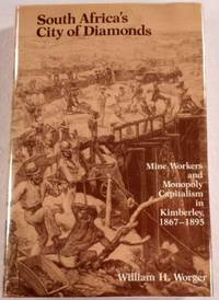 South Africa's City of Diamonds: Mine Workers and Monopoly Capitalism in Kimberley, 1867-1895 (Yale Historical Publications)