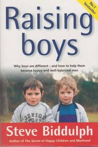 Raising Boys - Why Boys Are Different and How To Help Them Become Happy and Well-Balanced Men