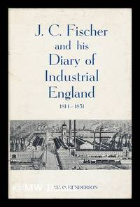 J. C. Fischer and His Diary of Industrial England; 1814-51 / [By] W. O. Henderson