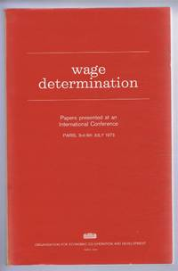 Wage Determination. Papers presented at an International Conference, Paris, 3rd - 6th July 1973
