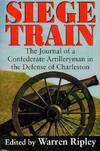 image of Siege Train: The Journal of a Confederate Artilleryman in Defense of Charleston