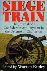 Siege Train: The Journal of a Confederate Artilleryman in Defense of Charleston