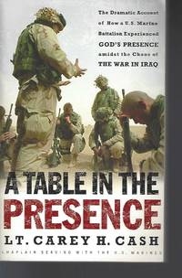 A Table in the Presence: The Dramatic Account of How a U.S. Marine Battalion Experienced...