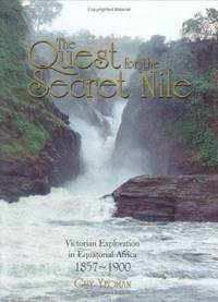 The Quest for the Secret Nile : Victorian Exploration in Equatorial Africa 1857-1888