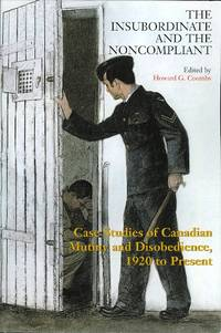 THE INSUBORDINATE AND THE NONCOMPLIANT: CASE STUDIES OF CANADIAN MUTINY AND DISOBEDIENCE, 1920 TO PRESENT.