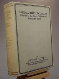 Spode and His Successors: A History of the Pottery, Stoke-on-Trent, from 1765 - 1865