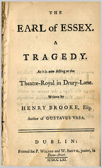 THE EARL OF ESSEX.  A TRAGEDY AS IT IS NOW ACTING AT THE THEATRE-ROYAL IN DRURY-LANE ...