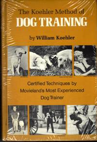 image of The Koehler Method of Dog Training: Certified Techniques by Movieland's Most Experienced Dog Trainer Koehler, William R. and R. T. Yankie