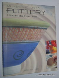 AN INTRODUCTION TO POTTERY : A Step-By-Step Project Book