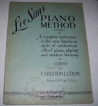 Lee Sims Piano Method (Jazz): A Complete Instructor in the New American Style of Orchestral Effect Piano Playing and Modern Harmony