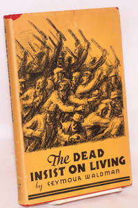 The dead insist on living; a play in six scenes