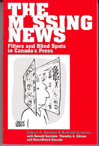 The Missing News: Filters and Blind Spots in Canada\'s Press