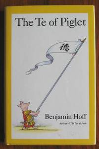 image of The Te of Piglet ... in which The Way is revealed by the Bear of Little  Brain