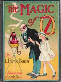 The Magic of Oz , A Faithful Record of the Remarkable Adventures of  Dorothy and Trot and the Wizard of Oz, together with the Cowardly Lion,  the Hungry Tiger and Cap'n Bill, in their successful search for a Magical  and Beautiful Birthday Present for Princess Ozma of Oz