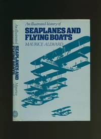 An Illustrated History of Seaplanes and Flying Boats by  Maurice Allward - First Edition - 1983 - from Little Stour Books PBFA and Biblio.com.au