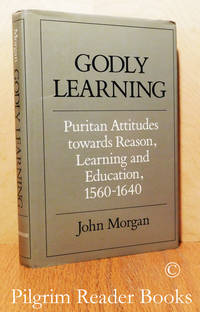 image of Godly Learning: Puritan Attitudes towards Reason, Learning and Education,  1560-1640.