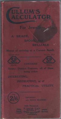 Cullum's Calculator for Jewellers, etc. A Ready, Rapid, and Reliable Means of Arriving at a Correct Result. Contains Sixteen Distinct Features, All of Them Being Either Interesting, Instructive, or of Practical Utility