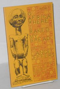 O Africa, where I baked my bread; poems, illustrated by Beverley Rose Enright