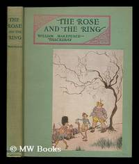 The Rose and the Ring. Illustrated in Black and Color by J. H. Tinker by  William Makepeace Thackeray - Hardcover - 1928 Edition - 1928 - from MW Books Ltd. and Biblio.com