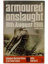 Armoured Onslaught: 8th August 1918 (Ballantine's Illustrated History of the Violent Century: Battle Book No. 25)