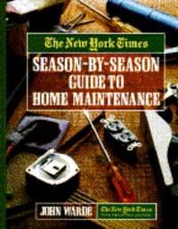 The New York Times Complete Home Maintenance Almanac : A Season by Season Guide