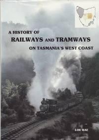 image of A History of Railways and Tramways on Tasmania's West Coast