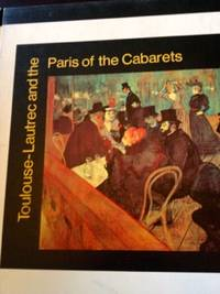 Toulouse-Lautrec and the Paris of the Cabarets by Lassaigne, Jacques - 1970