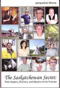 The Saskatchewan Secret: Folk Healers, Diviners, and Mystics of the Prairies