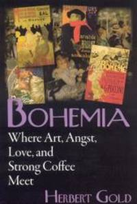 Bohemia: Where Art, Angst, Love and Strong Coffee Meet by Herbert Gold - Paperback - 2007-02-09 - from Books Express (SKU: 0975366246n)