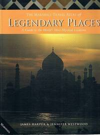 The Marshall Travel Atlas Of Legendary Places: A Guide To The World's Most Mystical Places
