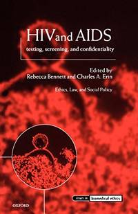 HIV and AIDS: Testing, Screening, and Confidentiality (Issues in Biomedical Ethics)