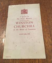 A SPEECH BY THE PRIME MINISTER...IN THE HOUSE OF COMMONS, AUGUST 20th 1940.