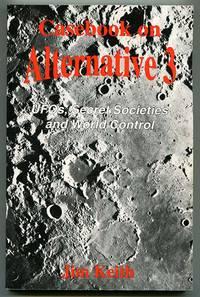 Casebook on Alternative 3: UFOs, Secret Societies and World Control