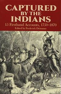 image of Captured By The Indians: 15 Firsthand Accounts, 1750-1870