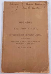 Opinion of Hon. John M. Read, of the Supreme Court of Pennsylvania, in Favor of the Passenger Railway Cars Running on Every Day of the Week, Including Sunday