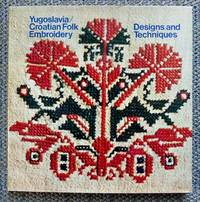 image of YUGOSLAVIA/CROATIAN FOLK EMBROIDERY DESIGNS AND TECHNIQUES.