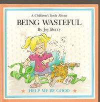 A CHILDREN'S BOOK ABOUT BEING WASTEFUL by  Joy Wilt Berry - Hardcover - 1988 - from The Old Bookshelf and Biblio.com