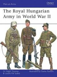 The Royal Hungarian Army in World War II (Men-at-Arms) by Nigel Thomas - 2008-05-04